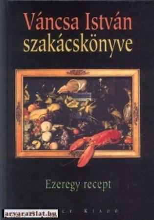 Váncsa István szakácskönyve – Ezeregy recept
